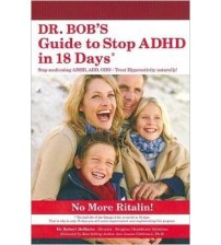 Dr. Bobs Guide to Stop ADHD in 18 Days